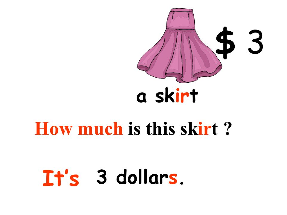 $ 3 a skirt How much is this skirt It's 3 dollars.