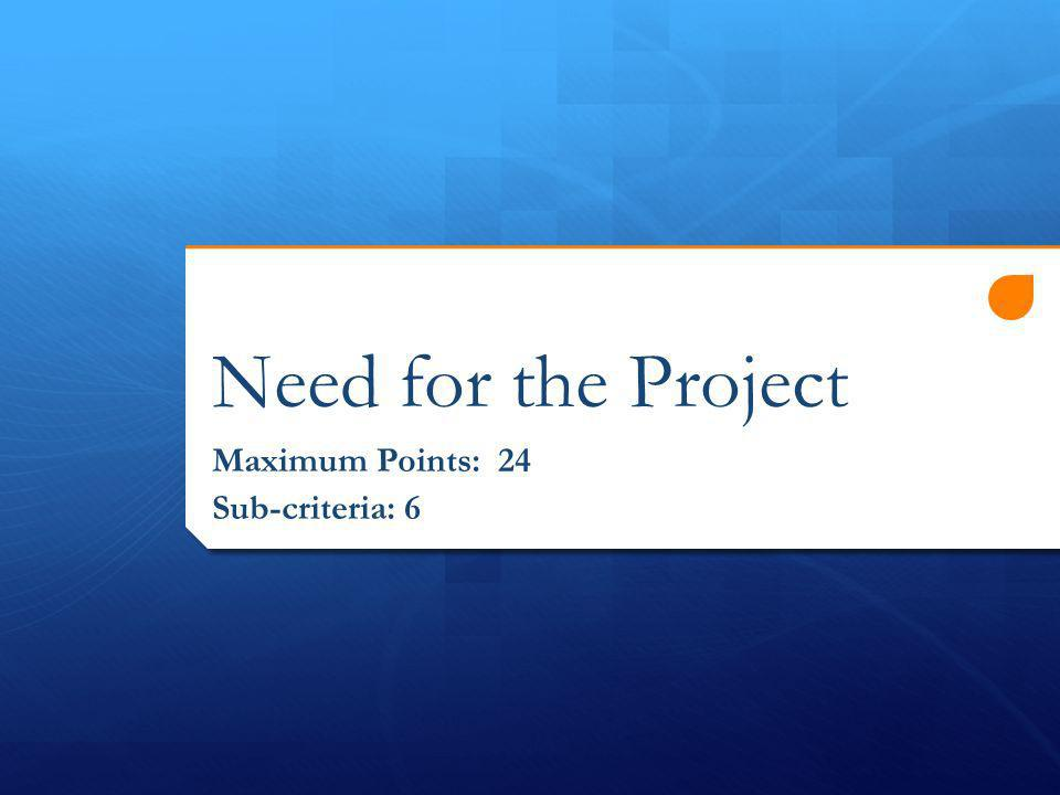 Need for the Project Maximum Points: 24 Sub-criteria: 6