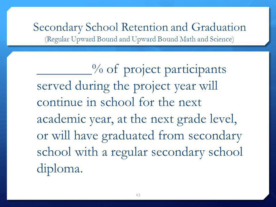 Secondary School Retention and Graduation (Regular Upward Bound and Upward Bound Math and Science)