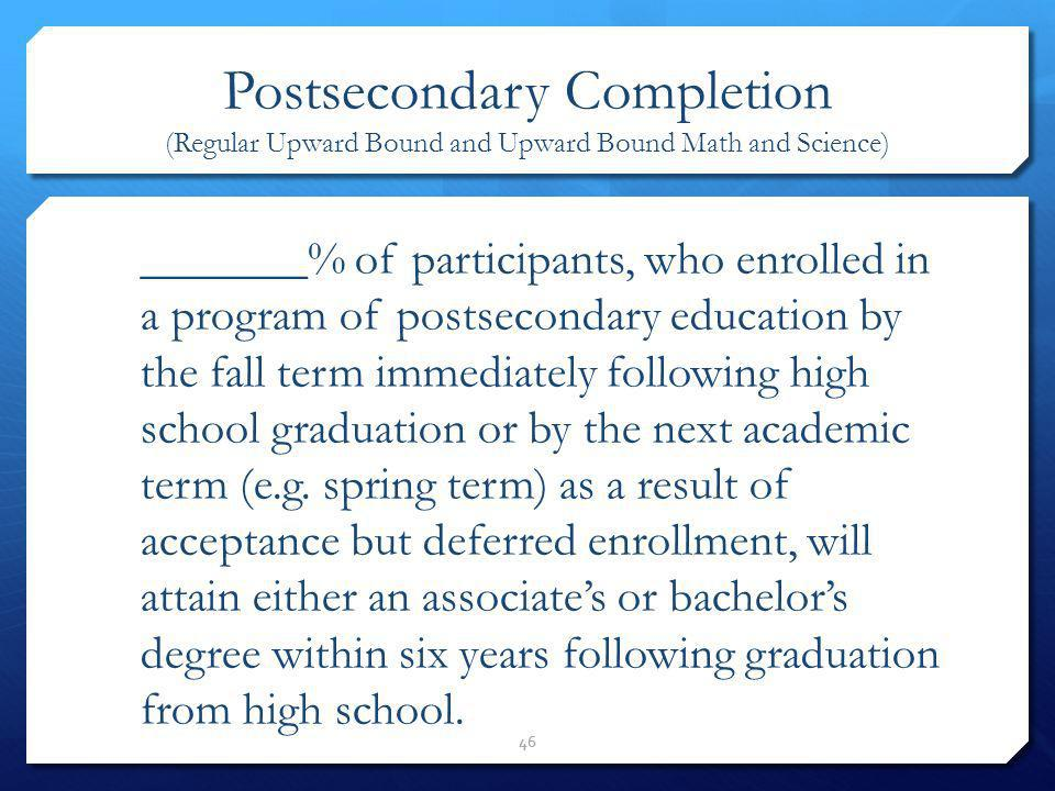 Postsecondary Completion (Regular Upward Bound and Upward Bound Math and Science)