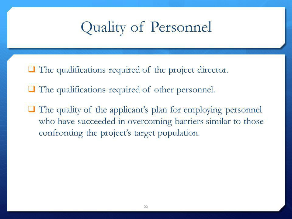 Quality of Personnel The qualifications required of the project director. The qualifications required of other personnel.
