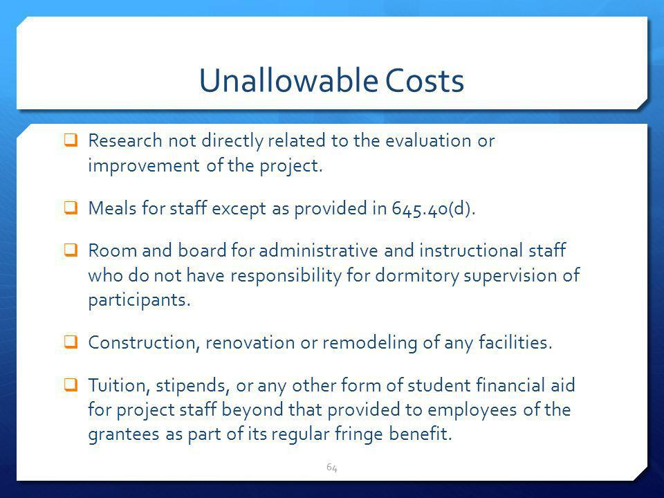 Unallowable Costs Research not directly related to the evaluation or improvement of the project. Meals for staff except as provided in (d).