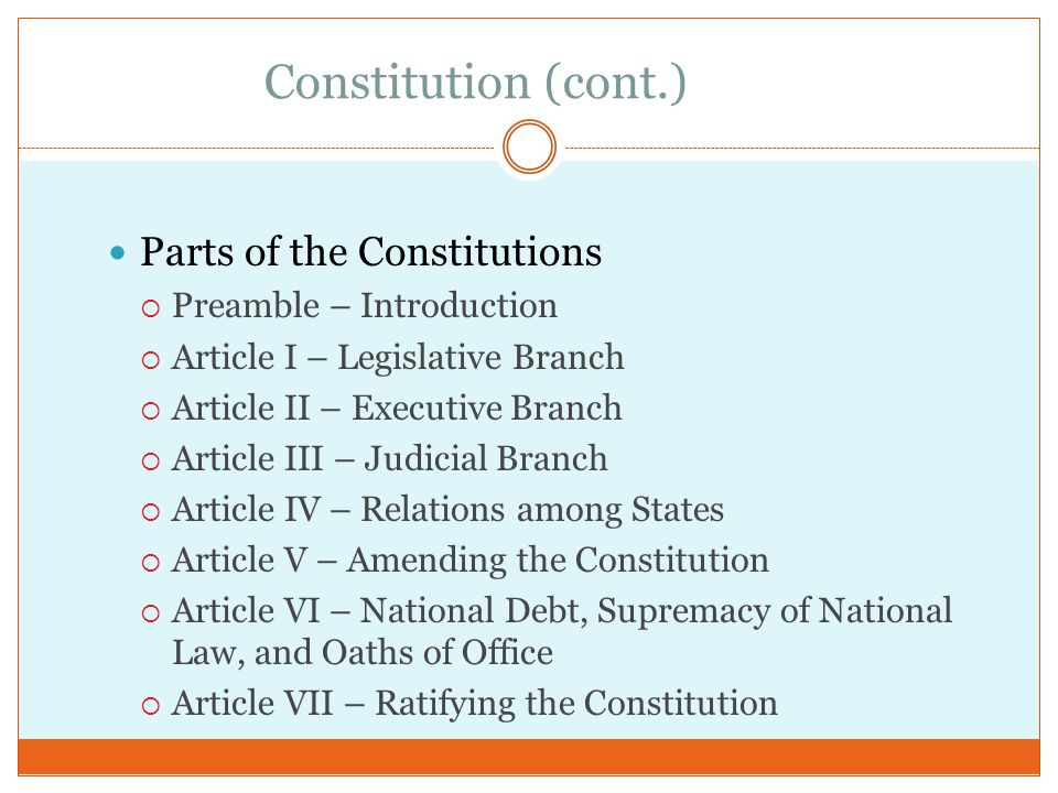Constitution (cont.) Parts of the Constitutions