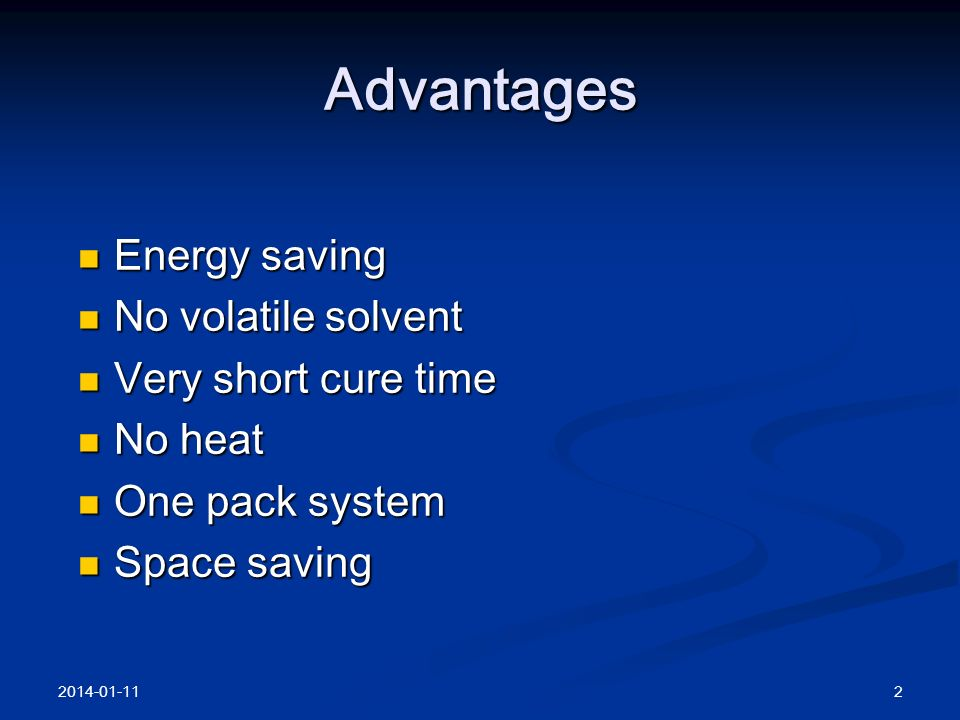 Advantages Energy saving No volatile solvent Very short cure time