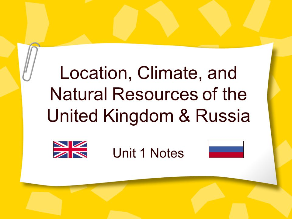 Location, Climate, and Natural Resources of the United Kingdom & Russia