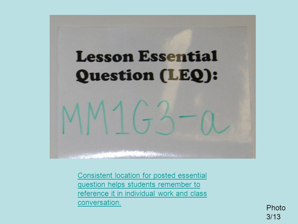 Consistent location for posted essential question helps students remember to reference it in individual work and class conversation.