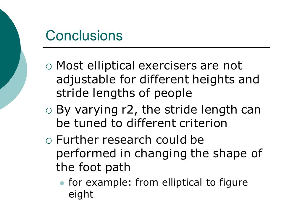Conclusions Most elliptical exercisers are not adjustable for different heights and stride lengths of people.