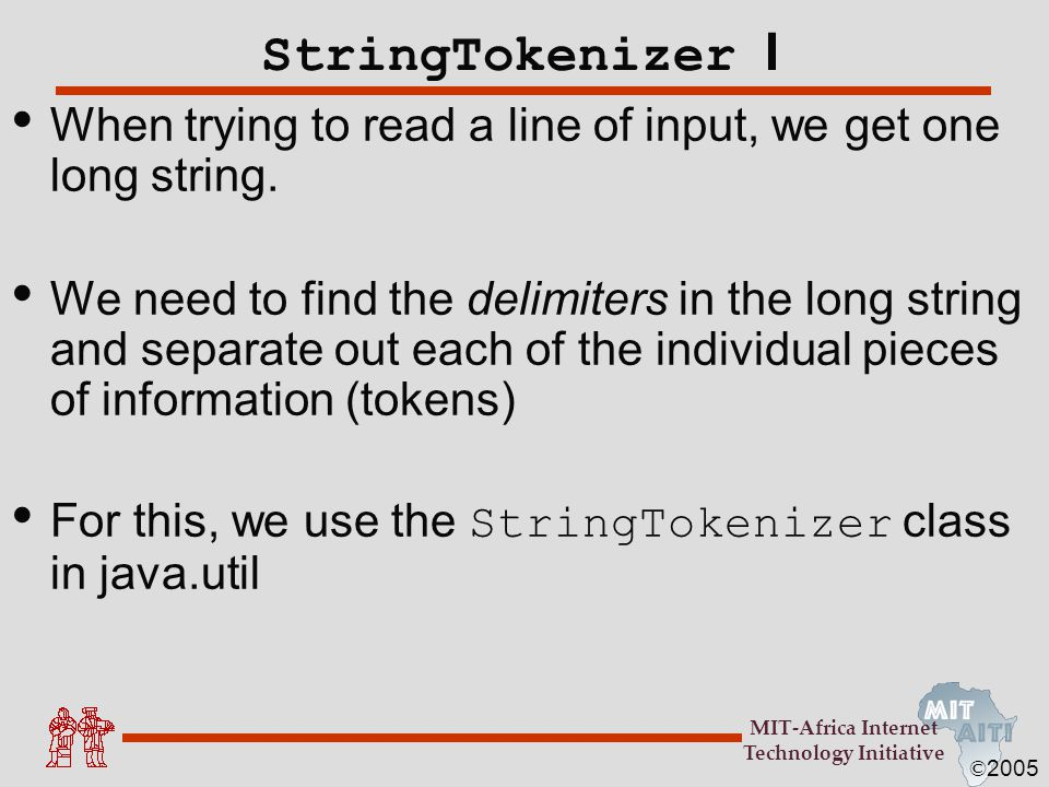 StringTokenizer I When trying to read a line of input, we get one long string.