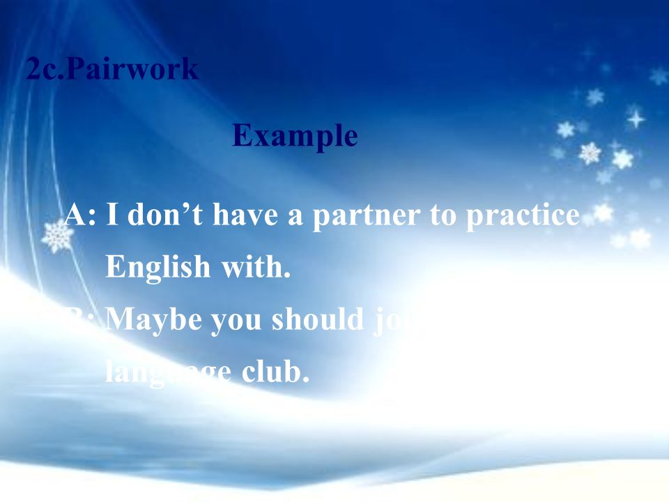 2c.Pairwork Example. A: I don't have a partner to practice English with.