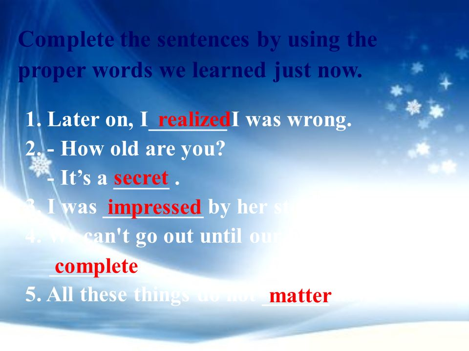 Complete the sentences by using the proper words we learned just now.
