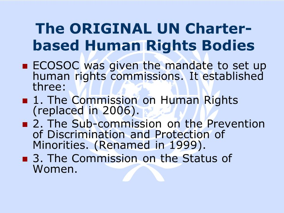 The ORIGINAL UN Charter-based Human Rights Bodies