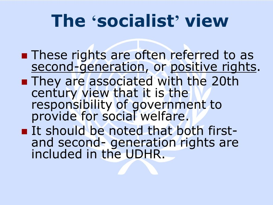 The 'socialist' view These rights are often referred to as second-generation, or positive rights.
