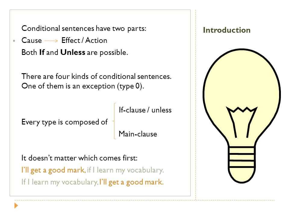 Conditional sentences have two parts: Cause Effect / Action