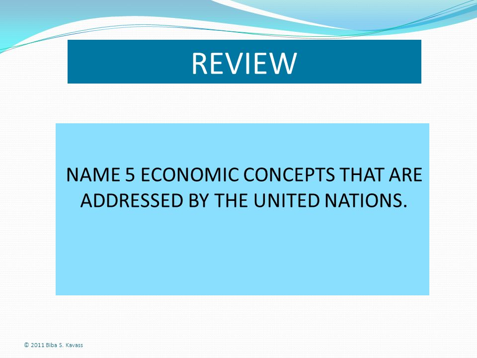 NAME 5 ECONOMIC CONCEPTS THAT ARE ADDRESSED BY THE UNITED NATIONS.