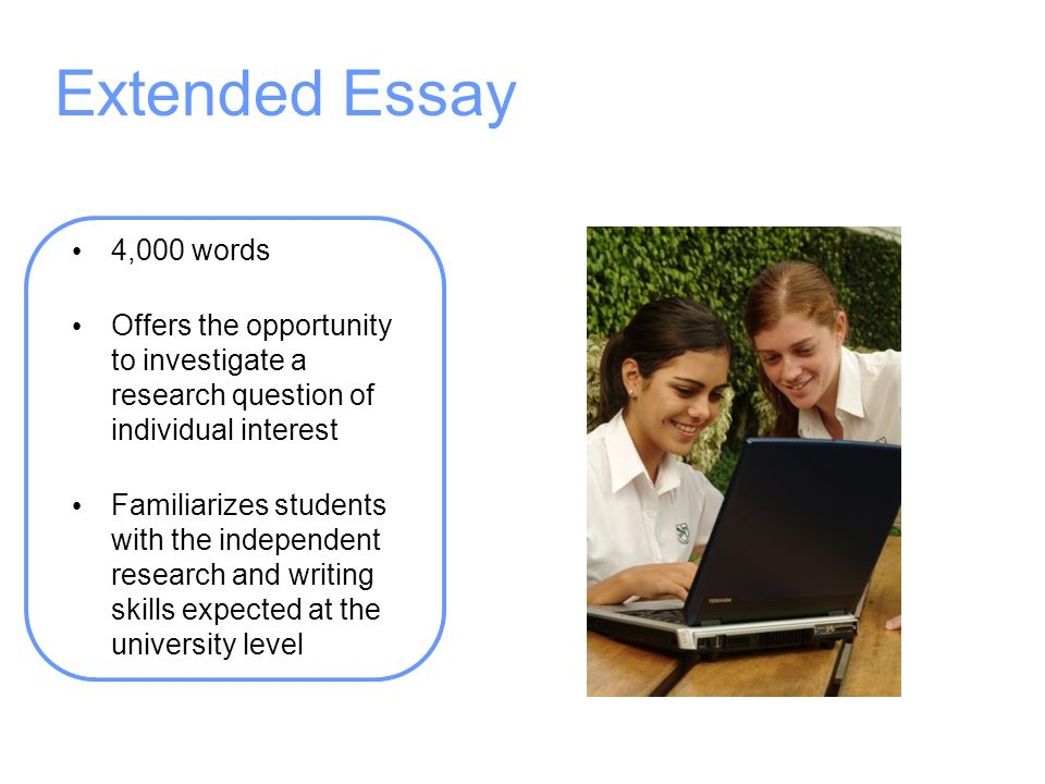 Extended Essay 4,000 words. Offers the opportunity to investigate a research question of individual interest.