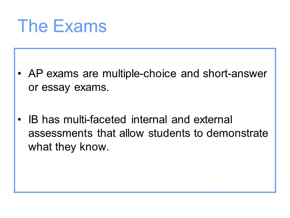 The Exams AP exams are multiple-choice and short-answer or essay exams.