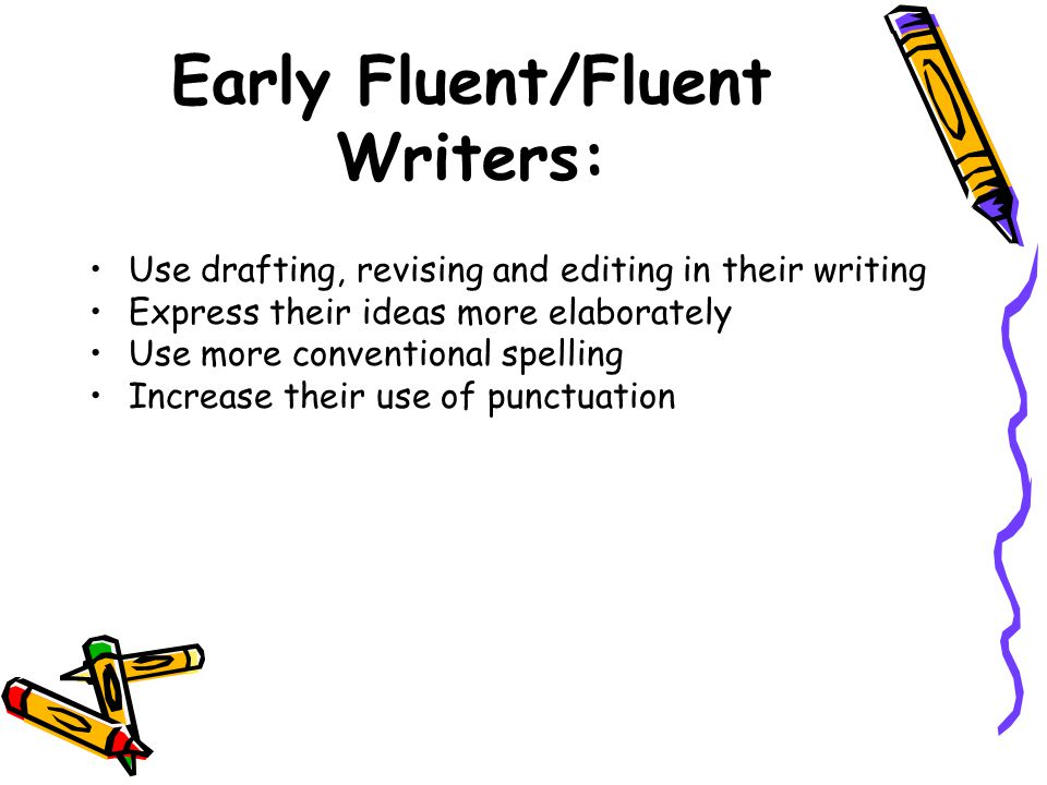 Early Fluent/Fluent Writers: