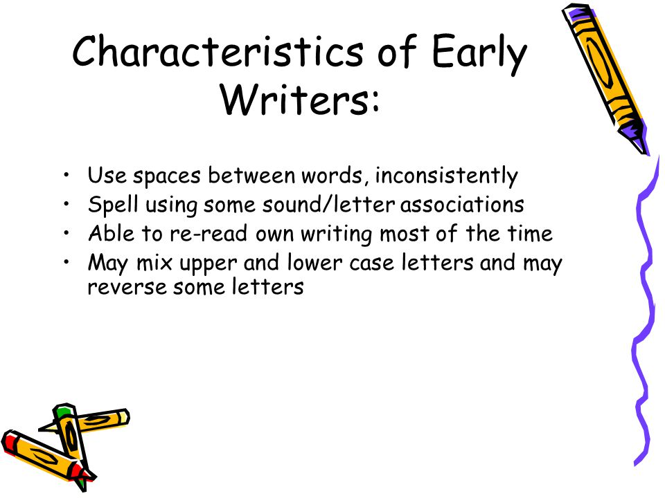 Characteristics of Early Writers: