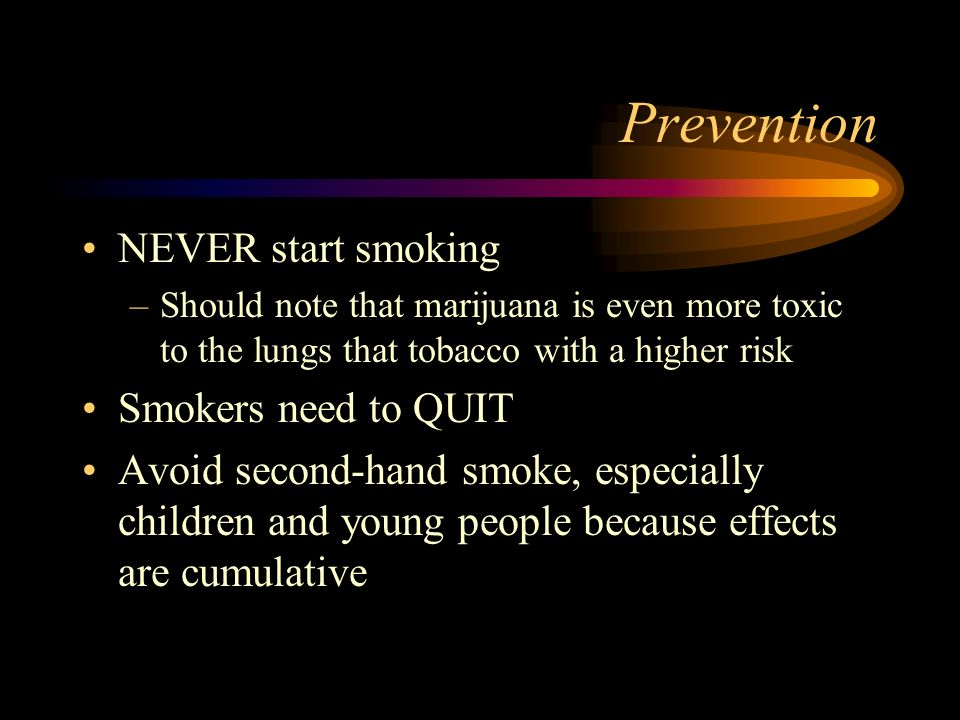 Prevention NEVER start smoking Smokers need to QUIT