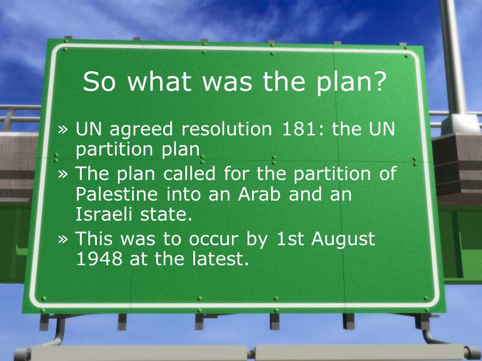 So what was the plan UN agreed resolution 181: the UN partition plan