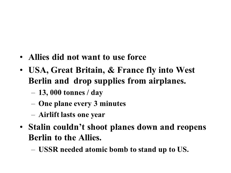 BERLIN AIRLIFT Allies did not want to use force