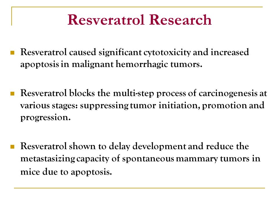 Resveratrol Research Resveratrol caused significant cytotoxicity and increased apoptosis in malignant hemorrhagic tumors.