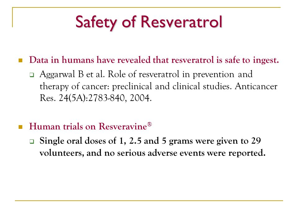 Safety of Resveratrol Data in humans have revealed that resveratrol is safe to ingest.