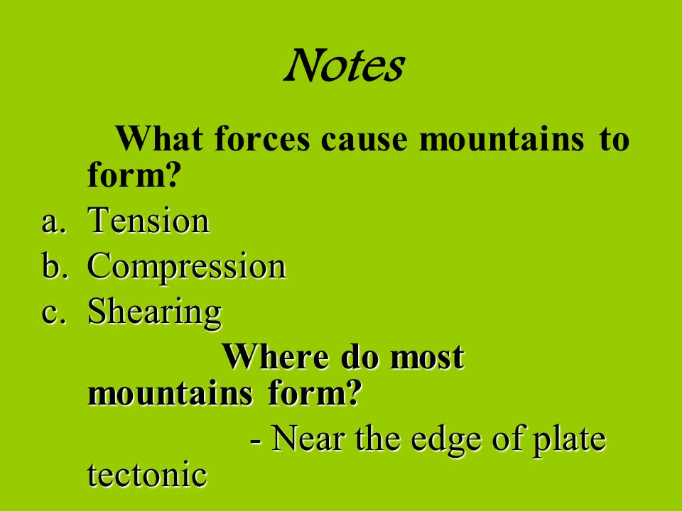 Notes Tension Compression Shearing Where do most mountains form
