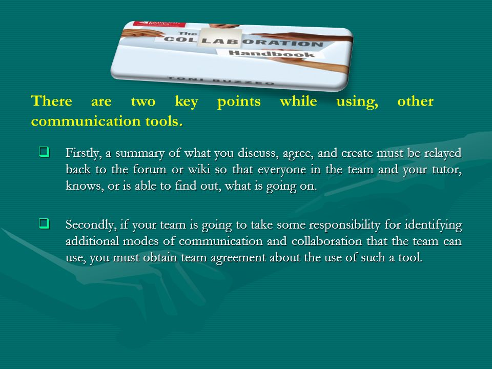 There are two key points while using, other communication tools.
