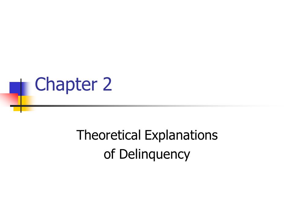 Theoretical Explanations of Delinquency