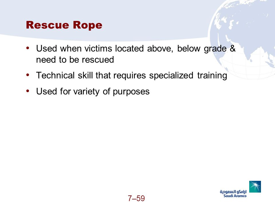 Rescue Rope Used when victims located above, below grade & need to be rescued. Technical skill that requires specialized training.