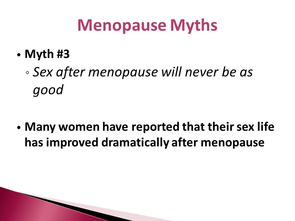 Menopause Myths Sex after menopause will never be as good Myth #3
