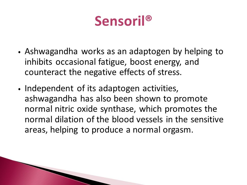 Sensoril® Ashwagandha works as an adaptogen by helping to inhibits occasional fatigue, boost energy, and counteract the negative effects of stress.