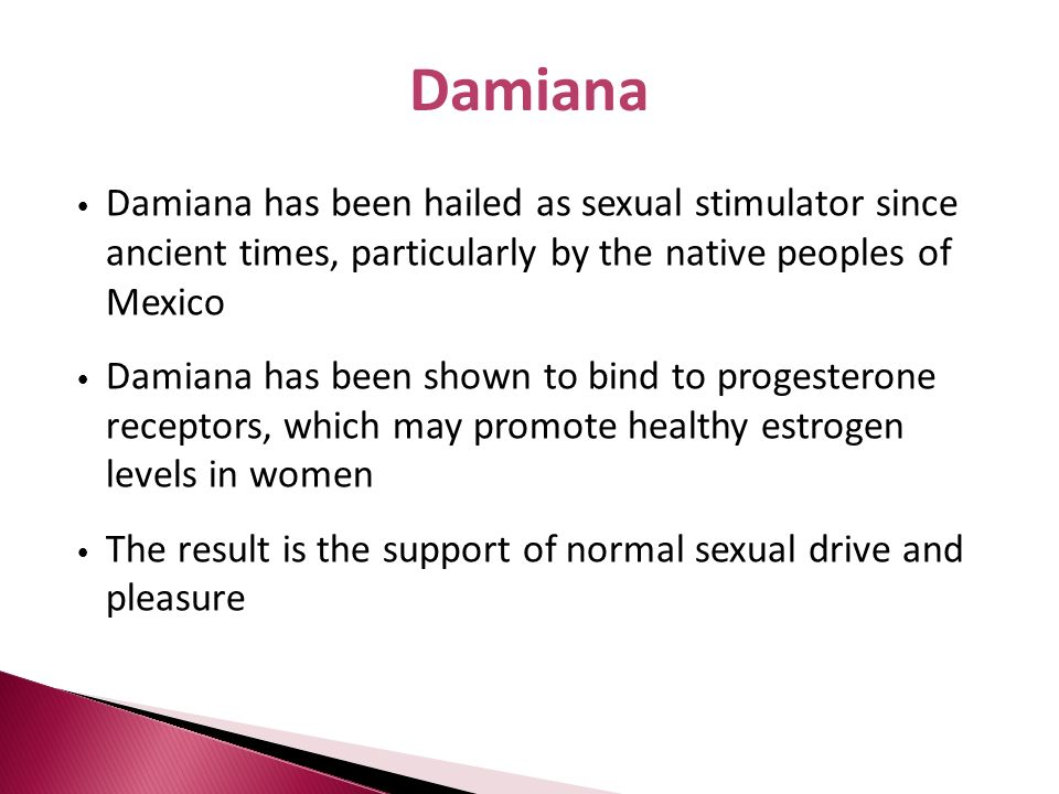 Damiana Damiana has been hailed as sexual stimulator since ancient times, particularly by the native peoples of Mexico.