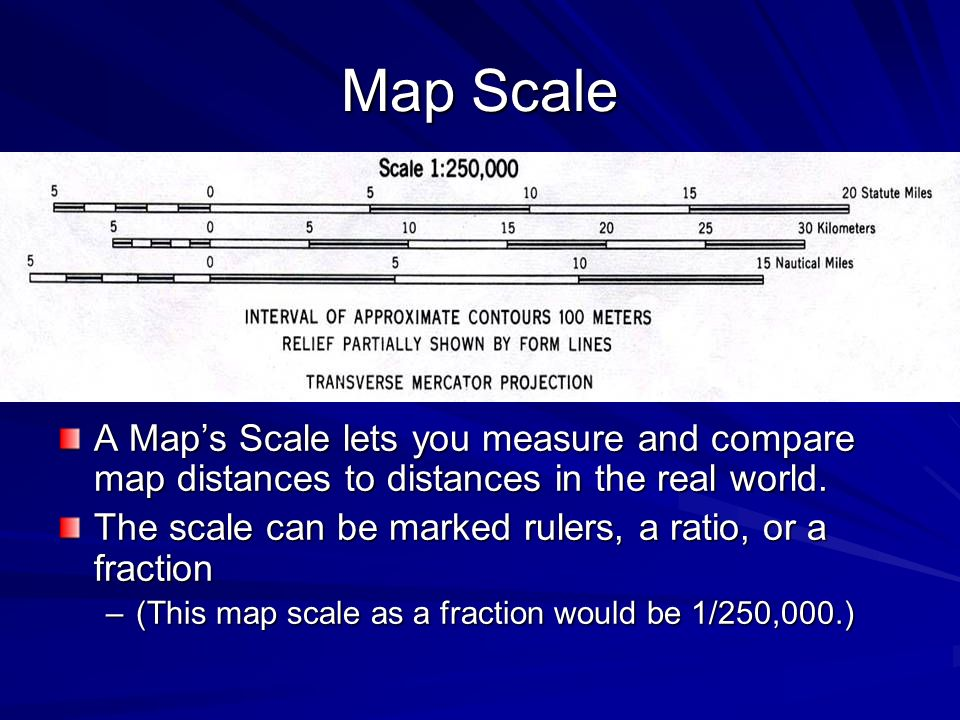 Map Scale A Map's Scale lets you measure and compare map distances to distances in the real world.