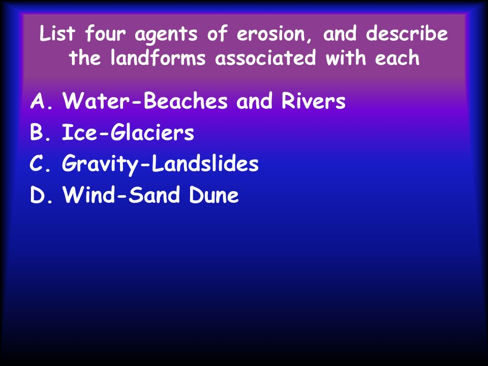 Water-Beaches and Rivers Ice-Glaciers Gravity-Landslides