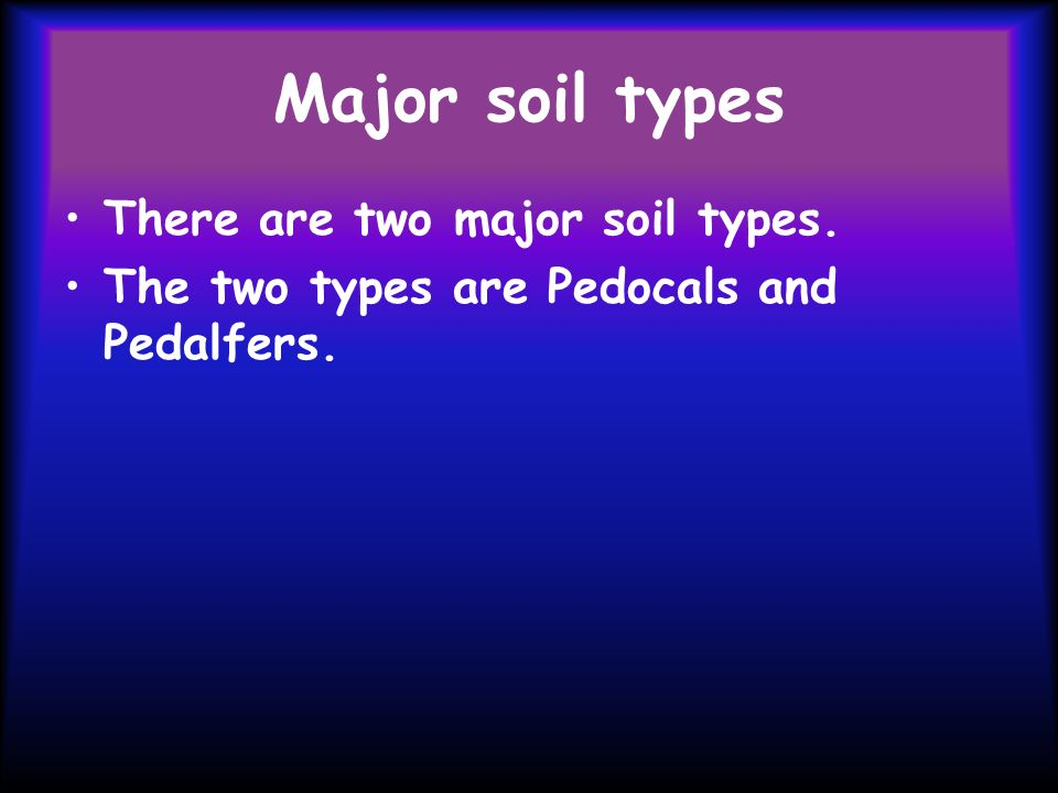 Major soil types There are two major soil types.
