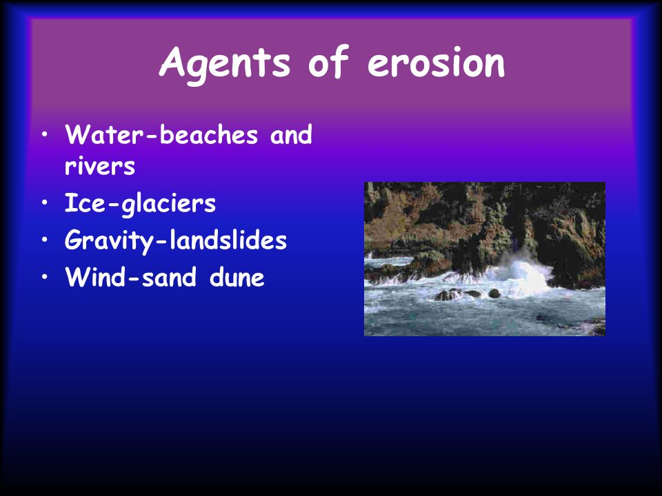 Agents of erosion Water-beaches and rivers Ice-glaciers