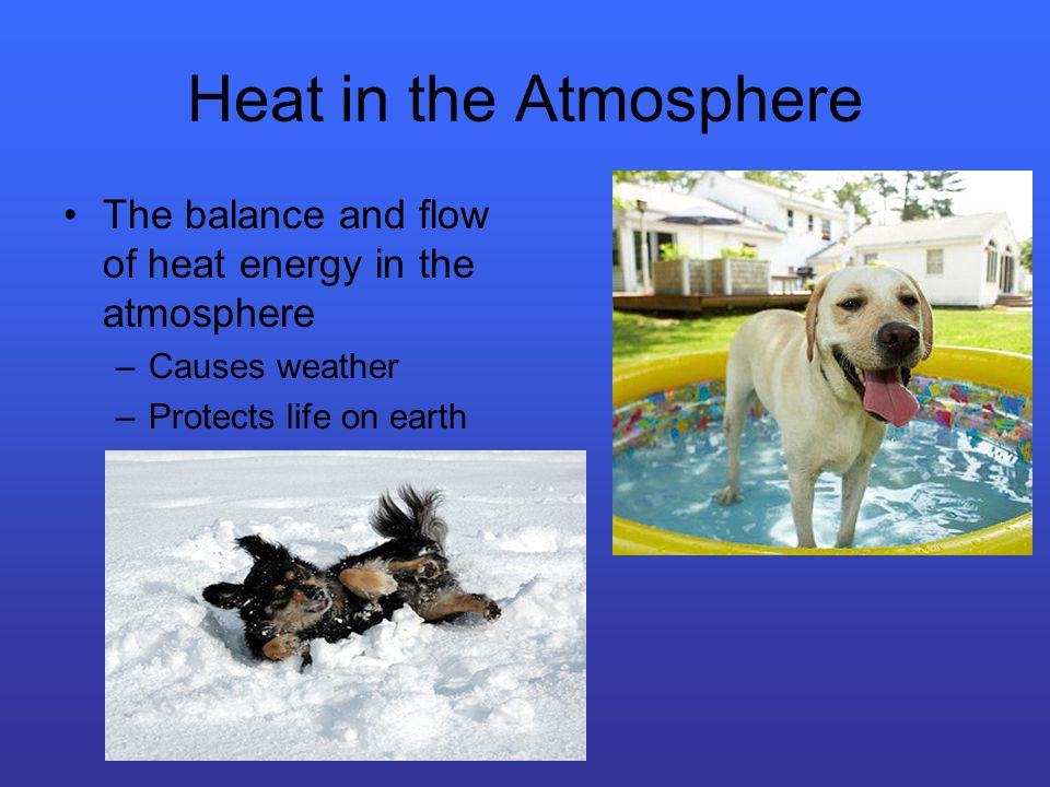 Heat in the Atmosphere The balance and flow of heat energy in the atmosphere.