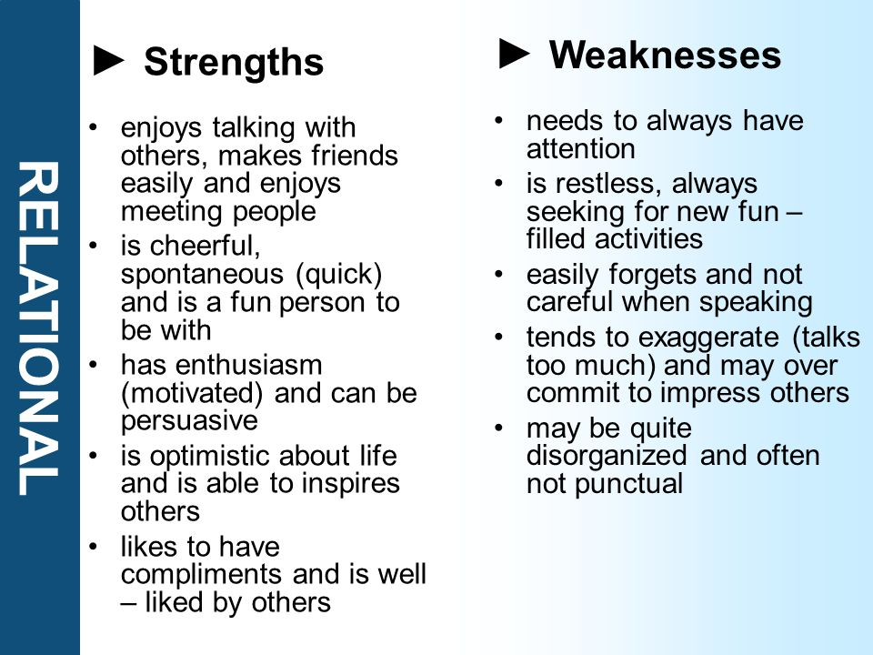 RELATIONAL ► Weaknesses ► Strengths needs to always have attention