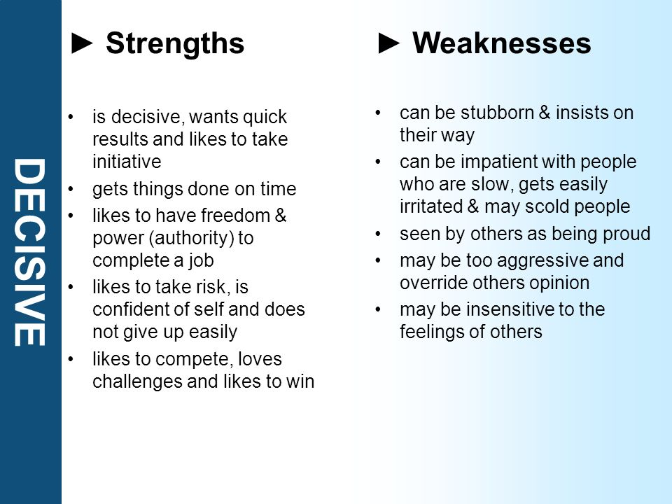 DECISIVE ► Strengths ► Weaknesses