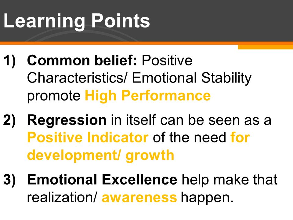 Learning Points Common belief: Positive Characteristics/ Emotional Stability promote High Performance.