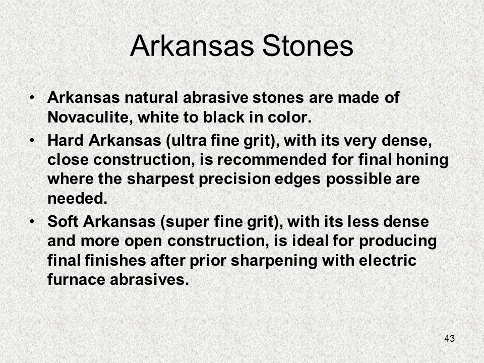 Arkansas Stones Arkansas natural abrasive stones are made of Novaculite, white to black in color.