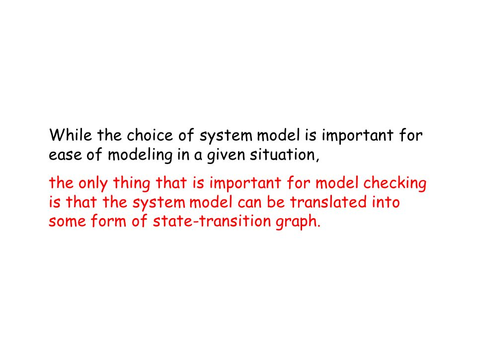 While the choice of system model is important for ease of modeling in a given situation,
