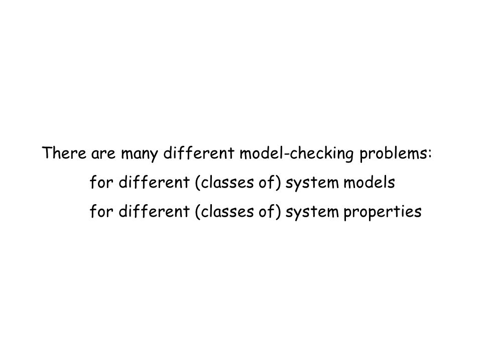 There are many different model-checking problems: