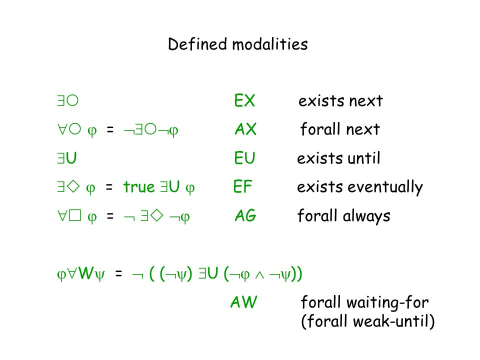 Defined modalities  EX exists next.   =  AX forall next.