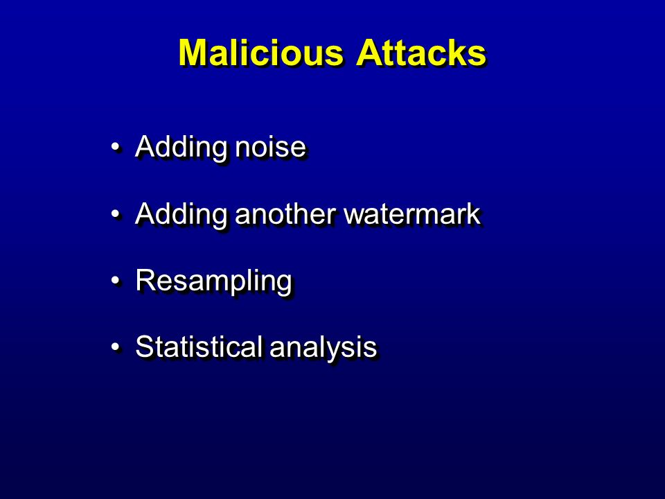 Malicious Attacks Adding noise Adding another watermark Resampling