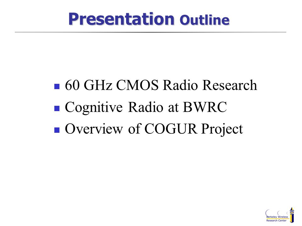 Presentation Outline 60 GHz CMOS Radio Research