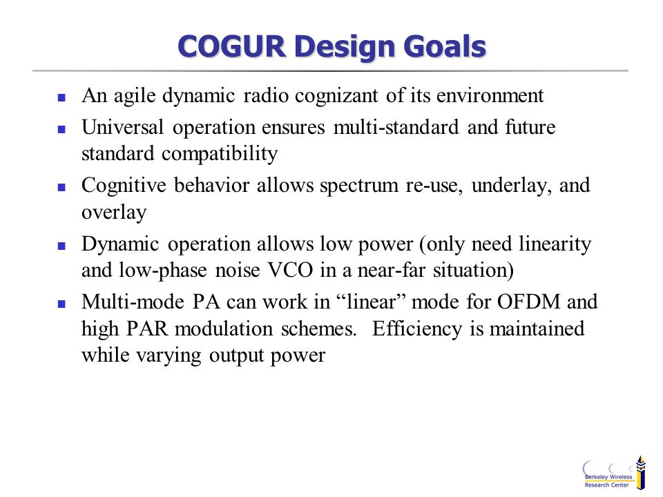 COGUR Design Goals An agile dynamic radio cognizant of its environment