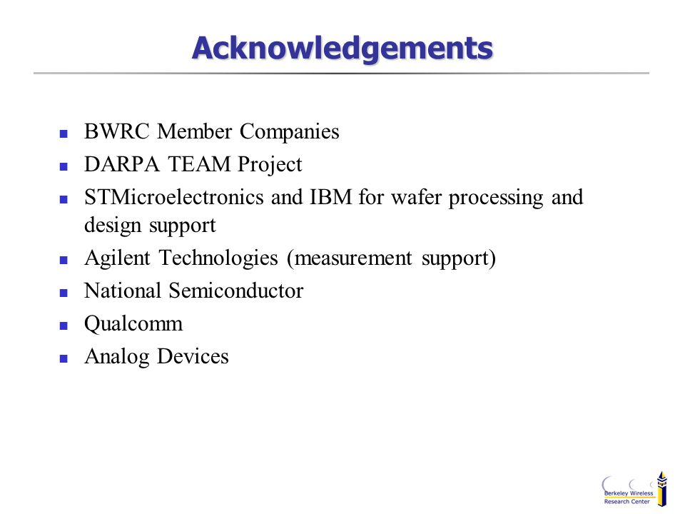 Acknowledgements BWRC Member Companies DARPA TEAM Project